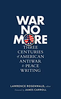 War No More: Three Centuries of American Antiwar & Peace Writing (LOA #278) (Library of America)
