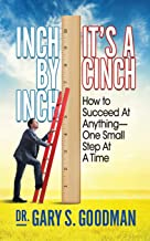 Inch By Inch It's A Cinch!: How to Accomplish Anything, One Small Step at A Time