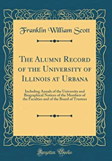 The Alumni Record of the University of Illinois at Urbana: Including Annals of the University and Biographical Notices of ...