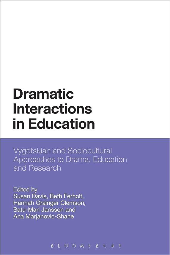元気な細心の離すDramatic Interactions in Education: Vygotskian and Sociocultural Approaches to Drama, Education and Research