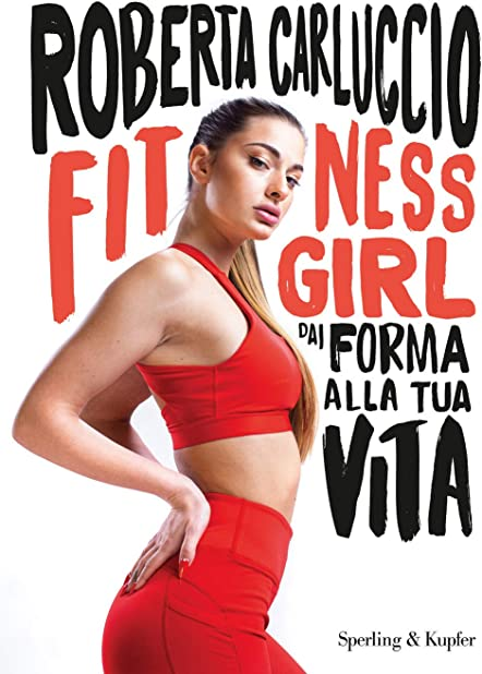 Fitness girl. dai forma alla tua vita (italiano) copertina flessibile 978-8820069346