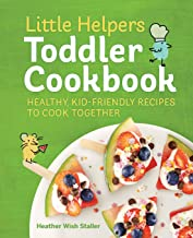 Little Helpers Toddler Cookbook: Healthy, Kid-Friendly Recipes to Cook Together
