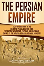 Best The Persian Empire: A Captivating Guide to the History of Persia, Starting from the Ancient Achaemenid, Parthian, and Sassanian Empires to the Safavid, Afsharid, and Qajar Dynasties Review