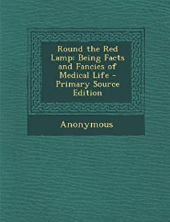 Round the Red Lamp: Being Facts and Fancies of Medical Life - Primary Source Edition
