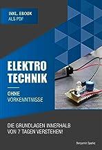 Elektrotechnik ohne Vorkenntnisse: Die Grundlagen innerhalb von 7 Tagen verstehen (Ohne Vorkenntnisse zum Ingenieur) (Germ...