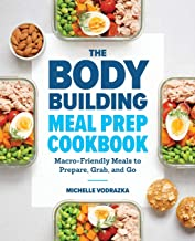 The Bodybuilding Meal Prep Cookbook: Macro-Friendly Meals to Prepare, Grab, and Go PDF