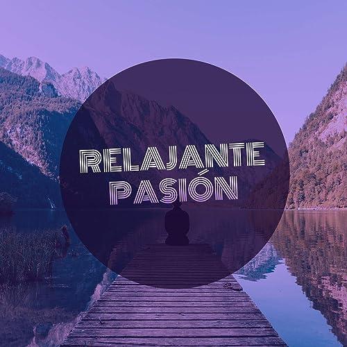 Relajante Pasión by Yoga Ambience & Musica Relajante para ...