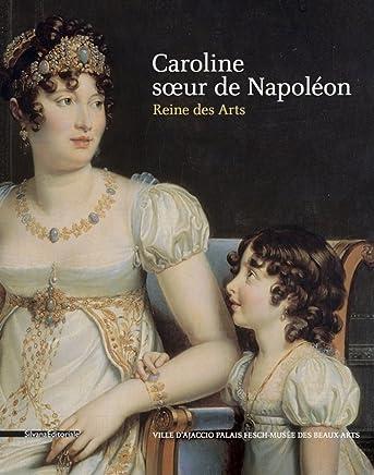Caroline, soeur de Napoléon: et reine des arts [Lingua francese]