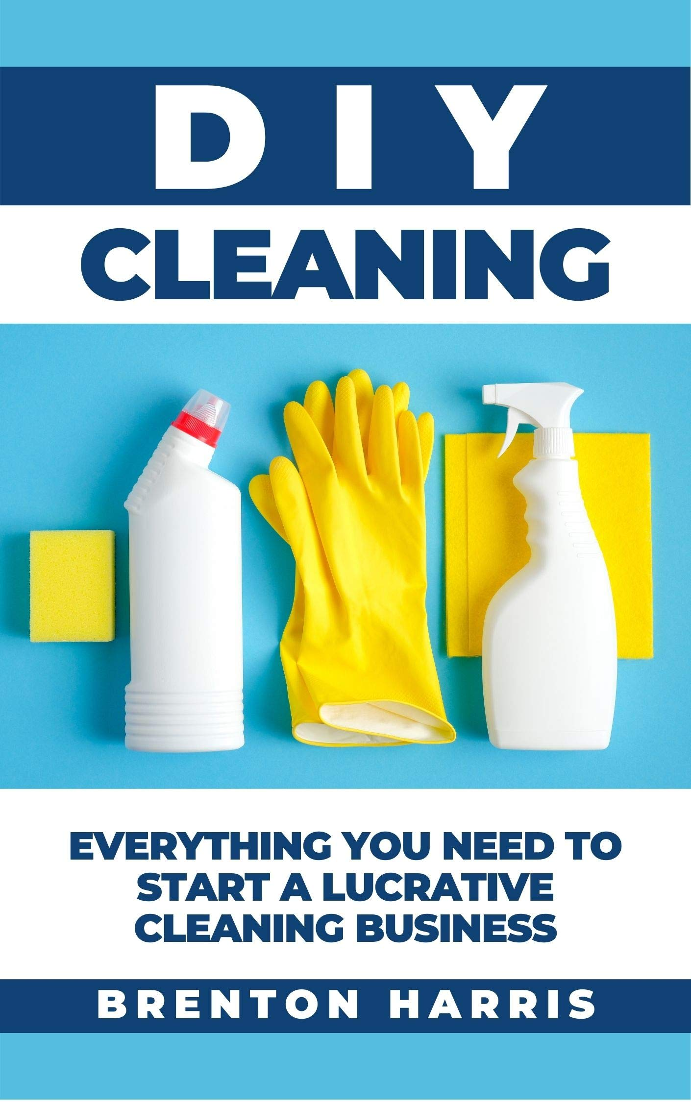 DIY Cleaning: Everything You Need to Start a Lucrative Cleaning Business