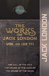 The Works of Jack London, Vol. 09 (of 17): The Call of the Wild; The Cruise of the Dazzler; The Cruise of the Snark