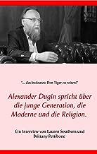 Alexander Dugin spricht über die junge Generation, die Moderne und die Religion.: Ein Interview von Lauren Southern und Brittany Pettibone (German Edition)