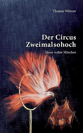 Der Circus Zweimalsohoch: Neun wahre Märchen