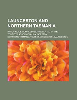 Launceston and Northern Tasmania; Handy Guide Compiled and Presented by the Tourists' Association, Launceston