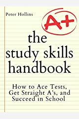 The Study Skills Handbook: How to Ace Tests, Get Straight A's, and Succeed in School (Learning how to Learn Book 17) Kindle Edition