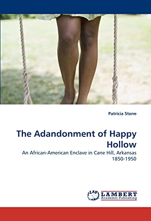 The Adandonment of Happy Hollow: An African-American Enclave in Cane Hill, Arkansas  1850-1950