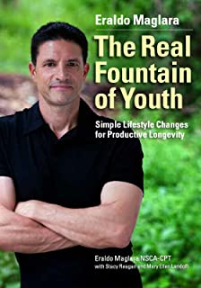 The Real Fountain of Youth: Simple Lifestyle Changes for Productive Longevity (English Edition)