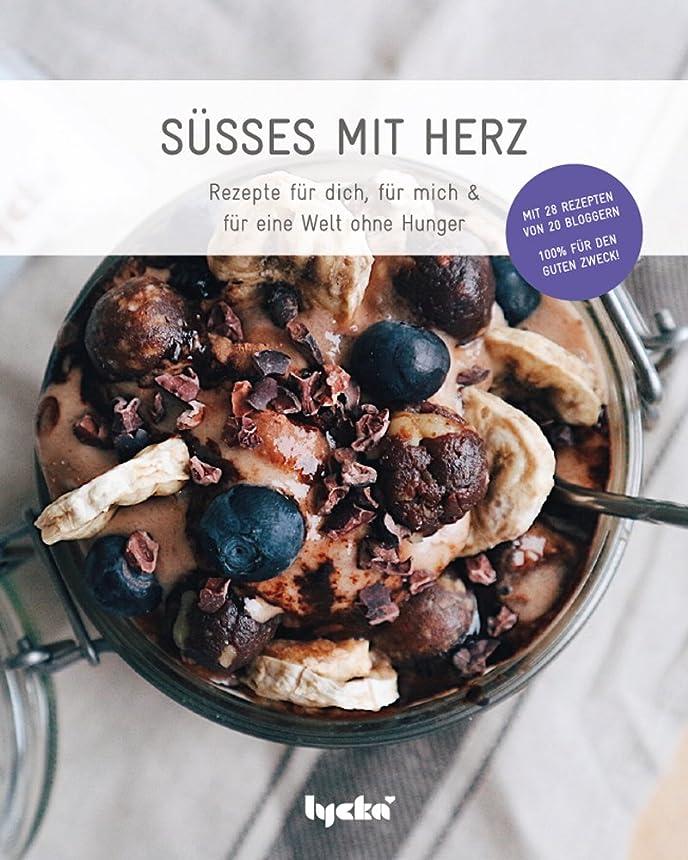 Süsses mit Herz-Rezeptbuch: Für dich, für mich & für eine Welt ohne Hunger. (German Edition)