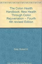 The Colon Health Handbook: New Health Through Colon Rejuvenation -- Fourth 4th revised Edition