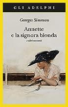 Scaricare Libri Annette e la signora bionda e altri racconti PDF