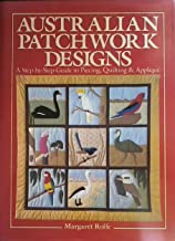 Australian Patchwork Designs: A Step-By-Step Guide to Piecing, Quilting and Applique