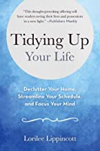 Tidying Up Your Life: Declutter Your Home, Streamline Your Schedule, and Focus Your Mind