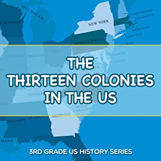 The Thirteen Colonies In The US: 3rd Grade US History Series