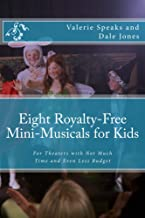 Eight Royalty-Free Mini-Musicals for Kids: For Theaters with Not Much Time and Even Less Budget (Royalty-Free Shows for Family Audiences Book 1)