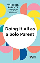 Doing It All as a Solo Parent (HBR Working Parents Series)