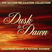 The Nature Relaxation Collection - Dusk to Dawn / Soothing Music and Nature Sounds