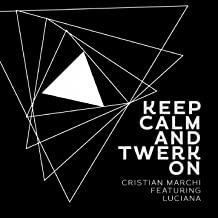 Keep Calm Twerk  feat  Luciana   Cristian Marchi Perfect Edit
