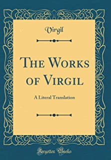 The Works of Virgil: A Literal Translation (Classic Reprint)