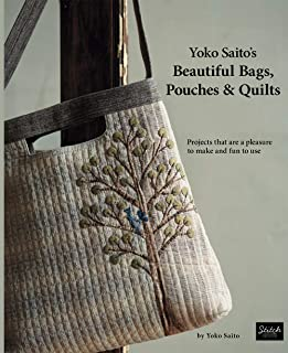 Yoko Saito's Beautiful Bags, Pouches, and Quilts: Projects That are a Pleasure to Make and Fun to Use