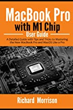 MacBook Pro with M1 Chip User Guide: A Detailed Guide with Tips and Tricks to Mastering the New MacBook Pro and macOS Like...