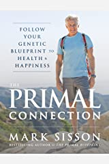 The Primal Connection: Follow Your Genetic Blueprint to Health and Happiness Kindle Edition