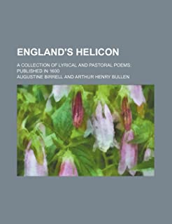 England's Helicon; A Collection of Lyrical and Pastoral Poems Published in 1600