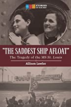 The Saddest Ship Afloat: The Tragedy of the MS St. Louis (Stories of Our Past)
