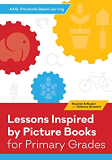 Lessons Inspired by Picture Books for Primary Grades (Aasl Standards-based Learning)