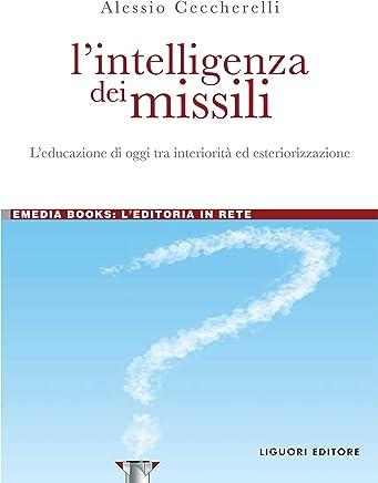 L'intelligenza dei missili: L'educazione di oggi tra interiorità ed esteriorizzazione (eMedia books Vol. 15)