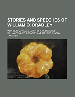 Stories and Speeches of William O. Bradley; With Biographical Sketch by M. H. Thatcher