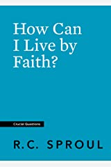 How Can I Live by Faith? (Crucial Questions) (English Edition) eBook Kindle