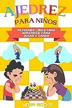 Ajedrez para Niños: Mi Primer Libro para Aprender como Jugar y Ganar: De Principiante a Campeón: Guía y Curso Completo en ...