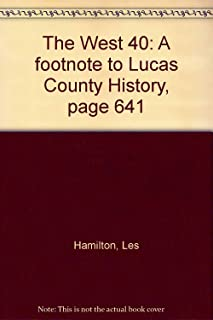The West 40: A footnote to Lucas County History, page 641