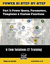 Power BI Step-by-Step Part 3: Power Query, Parameters, Templates & Custom Functions: Power BI Mastery through hands-on Tutorials