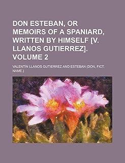 Don Esteban, or Memoirs of a Spaniard, Written by Himself [V. Llanos Gutierrez]. Volume 2