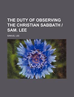 The Duty of Observing the Christian Sabbath - Sam. Lee
