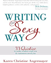Writing the Sexy Way: 33 Quickies to Make Readers Read You and Customers Need You (English Edition)