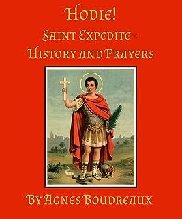 Hodie!: Saint Expedite - History and Prayers (Saints - History and Prayers Book 1)