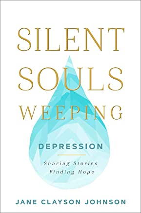 Silent Souls Weeping: Depression-Sharing Stories, Finding Hope