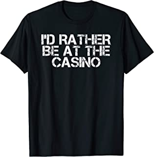 I'D RATHER BE AT THE CASINO Funny Vegas Gift Idea T-Shirt