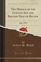 The Herald of the Golden Age and British Health Review, Vol. 15: July, 1912 (Classic Reprint)